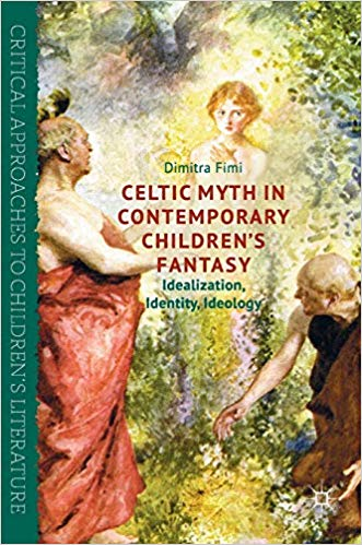 Celtic Myth in Contemporary Children's Fantasy by Dimitra Fimi