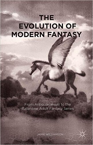 The Evolution of Modern Fantasy by Jamie Williamson