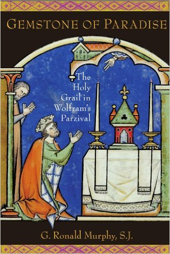 Gemstone of Paradise: The Holy Grail in Wolfram's Parzival by G. Ronald Murphy, S.J.