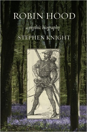 Robin Hood: A Mythic Biography by Stephen Thomas Knight
