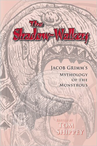 The Shadow-Walkers: Jacob Grimm's Mythology of the Monstrous by Tom Shippey